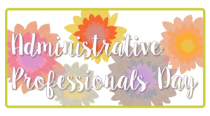 Colorful flower graphics behind cursive text that says Administrative Professionals Day